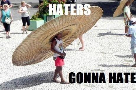 Haters gunna hate