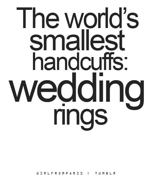 Wedding rings are handcuffs