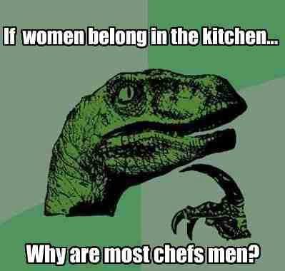 Women dont belong in kitchen
